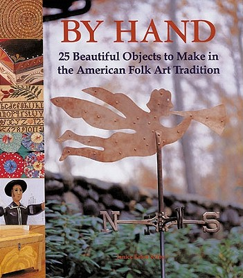 Image for By Hand: 25 Beautiful Objects to Make in the American Folk Art Tradition