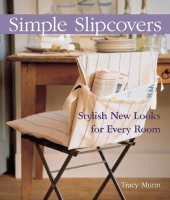 Image for Simple Slipcovers: Stylish New Looks for Every Room by Munn, Tracy