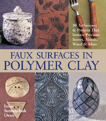 Image for Faux Surfaces in Polymer Clay: 30 Techniques & Projects That Imitate Precious Stones, Metals, Wood & More (SIGNED)