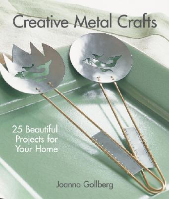Image for Creative Metal Crafts: 25 Beautiful Projects for Your Home