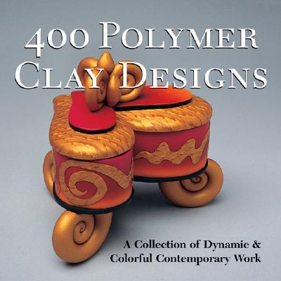 Image for 400 POLYMER CLAY DESIGNS A COLLECTION OF DYNAMIC AND COLORFUL CONTEMPORARY WORK