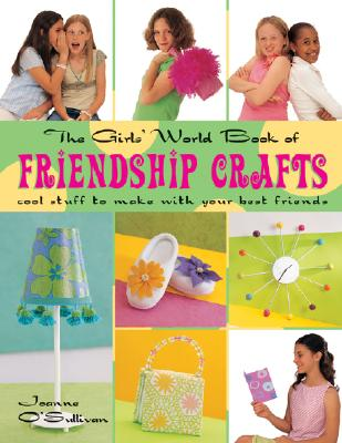 Image for The Girls' World Book of Friendship Crafts: Cool Stuff to Make with Your Best Friends
