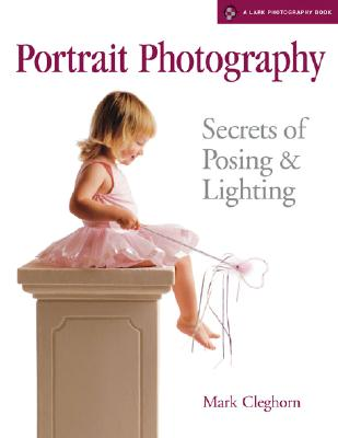 Image for Portrait Photography: Secrets of Posing & Lighting (A Lark Photography Book)