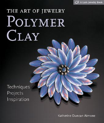 Image for The Art of Jewelry: Polymer Clay: Techniques, Projects, Inspiration (Lark Jewelry Books)