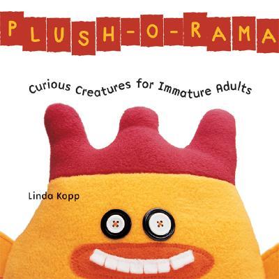 Image for Plush-O-Rama: Curious Creatures for Immature Adults