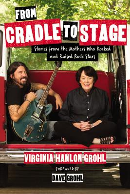 Image for From Cradle to Stage: Stories from the Mothers Who Rocked and Raised Rock Stars