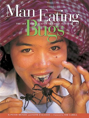 Man Eating Bugs: The Art and Science of Eating Insects, Menzel, Peter; D'Aluisio, Faith