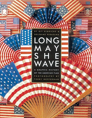 Image for Long May She Wave: A Graphic History of the American Flag