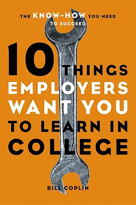 Image for 10 Things Employers Want You to Learn in College: The Know-How You Need to Succeed