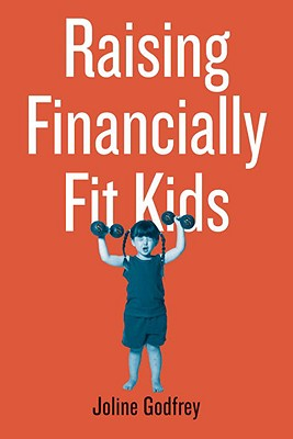 Raising Financially Fit Kids, Godfrey, Joline