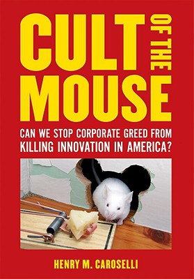 Image for Cult of the Mouse: Can We Stop Corporate Greed From Killing Innovation in America?