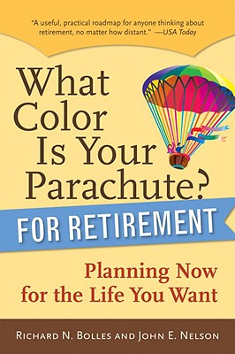 Image for What Color Is Your Parachute? for Retirement: Planning Now for the Life You Want