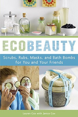 Image for EcoBeauty: Scrubs, Rubs, Masks, and Bath Bombs for You and Your Friends