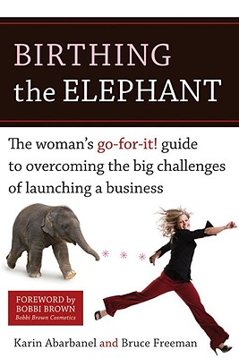 Image for Birthing the Elephant: The Woman's Go-For-It! Guide to Overcoming the Big Challenges of Launching a Business