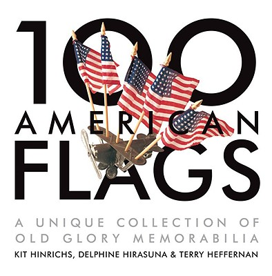Image for 100 American Flags: A Unique Collection of Old Glory Memorabilia (The Collector's Eye)