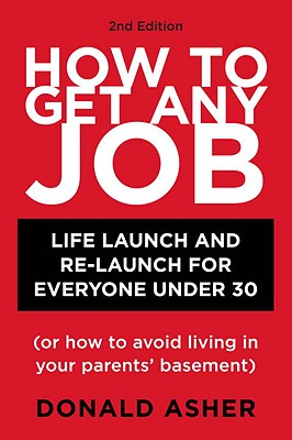 Image for How to Get Any Job: Life Launch and Re-Launch for Everyone Under 30 (or How to Avoid Living in Your Parents' Basement), 2nd Edition