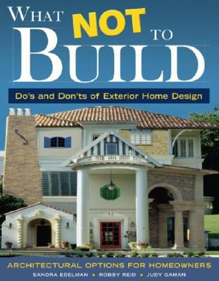 Image for What Not To Build: Do's and Don'ts of Exterior Home Design