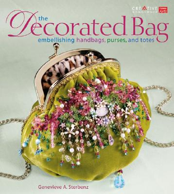Image for The Decorated Bag: Creating Designer Handbags, Purses, and Totes Using Embellishments