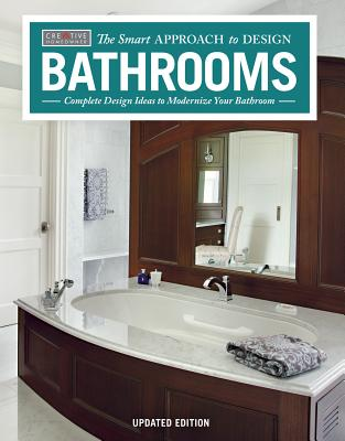 Image for Bathrooms, Revised & Updated 2nd Edition: Complete Design Ideas to Modernize Your Bathroom (Creative Homeowner) 350 Photos; Plan Every Aspect of Your Dream Project (The Smart Approach to Design)