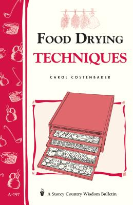 Food Drying Techniques: Storey's Country Wisdom Bulletin A-197 (Storey Country Wisdom Bulletin), Carol W. Costenbader