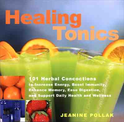 Image for Healing Tonics : 101 Herbal Concoctions to Increase Energy, Boost Immunity, Enhance Memory, Ease Digestion, and Support Daily Health and Wellness