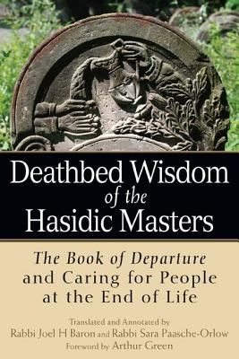 Image for Deathbed Wisdom of the Hasidic Masters: The Book of Departure and Caring for People at the End of Life