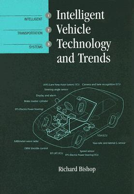 Intelligent Vehicle Technology And Trends (Artech House Its Library), Bishop, Richard