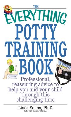 Image for The Everything Potty Training Book: Professional, Reassuring Advice to Help You and Your Child Through This Challenging Time (Everything Series)