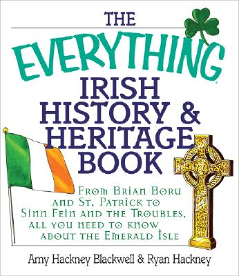 Image for The Everything Irish History & Heritage Book: From Brian Boru and St. Patrick to Sinn Fein and the Troubles, All You Need to Know About the Emerald Isle (Everything Series)