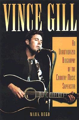 Image for VINCE GILL  An Unauthorized Biography and Musical Appreciation of the Country Superstar
