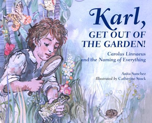 Image for Karl, Get Out of the Garden!: Carolus Linnaeus and the Naming of Everything
