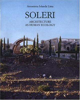 Soleri: Architecture as Human Ecology, Antonietta Iolanda Lima