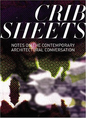 Image for Crib Sheets: Notes on Contemporary Architectural Conversation