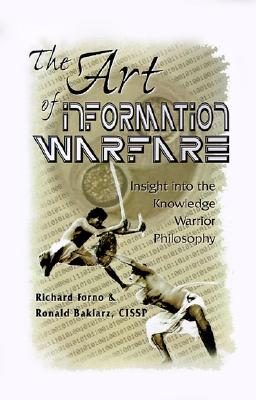 The Art of Information Warfare: Insight into the Knowledge Warrior Philosophy, Forno, Richard;Baklarz, Ronald