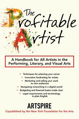 The Profitable Artist: A Handbook for All Artists in the Performing, Literary, and Visual Arts, Artspire