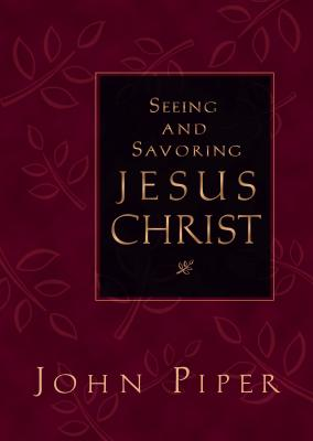 Image for Seeing and Savoring Jesus Christ
