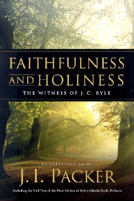 Faithfulness and Holiness: The Witness of J. C. Ryle An Appreciation, Packer, J. I.;Ryle, J.C.;Ryle, J. C. Holiness