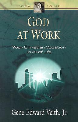 Image for God at Work : Your Christian Vocation in All of Life
