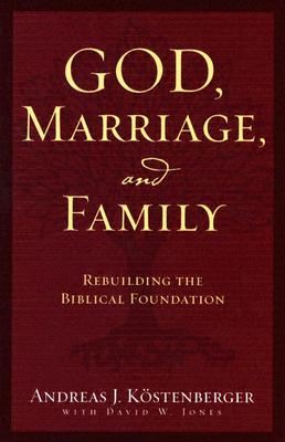 Image for God, Marriage, and Family: Rebuilding the Biblical Foundation