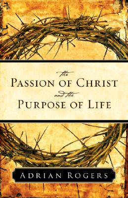 Image for The Passion of Christ and the Purpose of Life