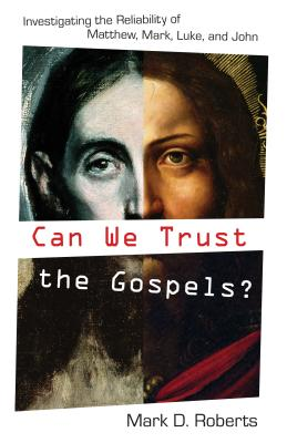 Image for Can We Trust the Gospels?: Investigating the Reliability of Matthew, Mark, Luke, and John