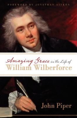 Amazing Grace in the Life of William Wilberforce, John Piper