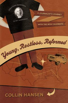 Image for Young, Restless, Reformed: A Journalist's Journey with the New Calvinists