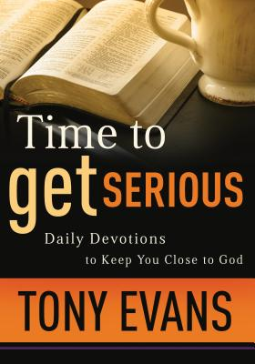 Time to Get Serious: Daily Devotions to Keep You Close to God, Tony Evans