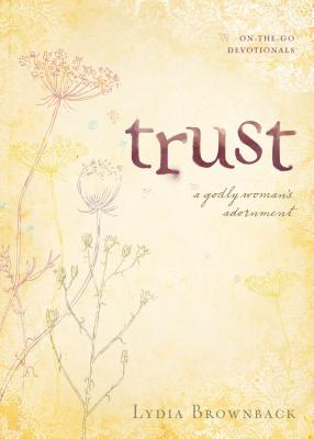 Trust: A Godly Woman's Adornment (On-The-Go Devotionals), Brownback, Lydia