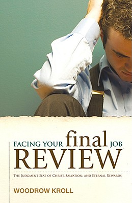 Image for Facing Your Final Job Review: The Judgment Seat of Christ, Salvation, and Eternal Rewards