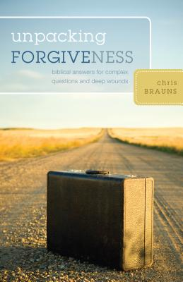 Image for Unpacking Forgiveness: Biblical Answers for Complex Questions and Deep Wounds