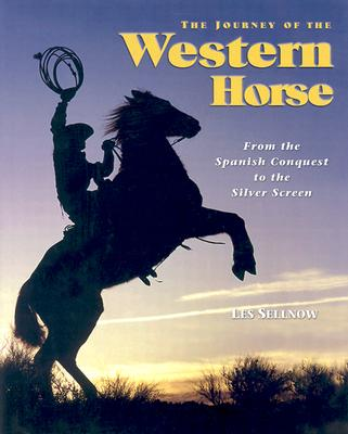 Image for The Journey Of The Western Horse From the Spanish Conquest to the Silver Screen