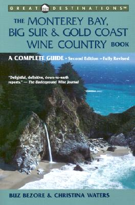 The Monterey Bay, Big Sur, & Gold Coast Wine Country Book: A Complete Guide, Second Edition (A Great Destinations Guide), Bezore, Buz; Waters, Christina