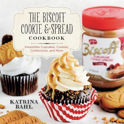 Image for The Biscoff Cookie and Spread Cookbook: Irresistible Cupcakes, Cookies, Confections, and More